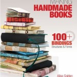 Making Handmade Books: 100 Bindings, Structures...